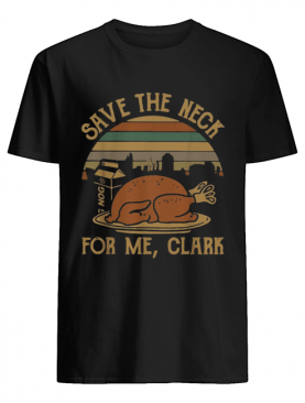 Save the neck for me clark vintage shirt