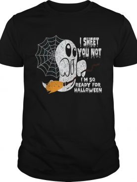 Scary I Sheet You Not Im So Ready For Halloween Ghost Gift shirt