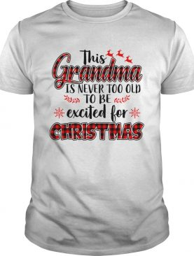 This Grandma Is Never Too Old To Be Excited For Christmas Tshirt