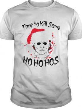 Time to kill some Michael Myers ho ho hos Christmas shirt