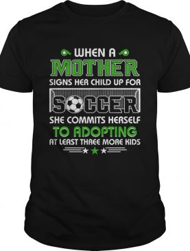 When A Mother Signs Child Up For Soccer She Commits Herself TShirt