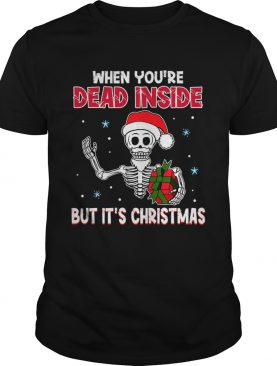 When Youre Dead Inside But Its Christmas Funny TShirt