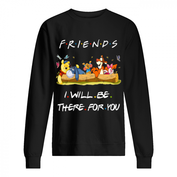 Winniepedia Friends I Will Be There For You Shirt Unisex Sweatshirt