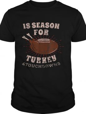 1573207629Is Season For Turkey And Touchdowns shirt