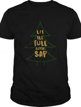 Christmas Vacation Clark Griswold Looks Great Little Full Lotta Sap shirt