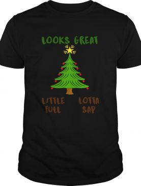 Christmas Vacation Looks Great Little Full Lotta Sap shirt