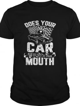 Does Your Car Run As Fast As Your Mouth shirt