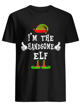 I'm The Handsome Elf Matching Family Funny Christmas Gift shirt