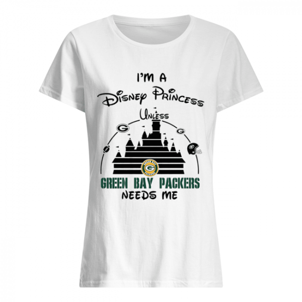 I'm a Disney Princess unless Green Bay Packers need me  Classic Women's T-shirt