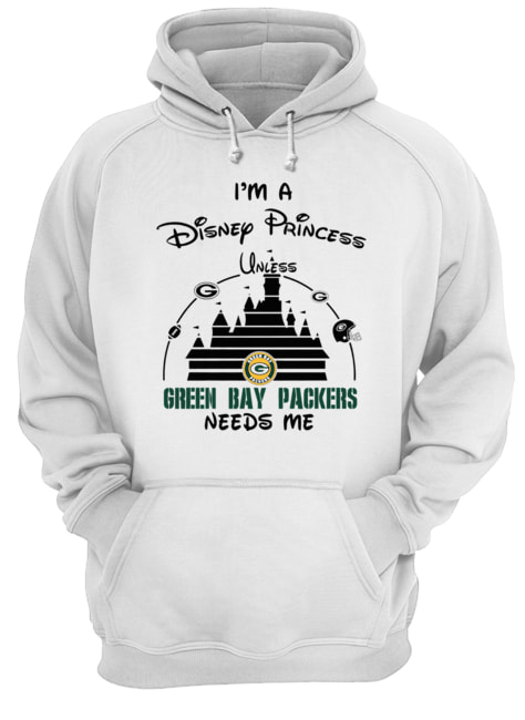 I'm a Disney Princess unless Green Bay Packers need me  Unisex Hoodie