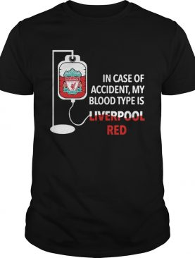 In Case Of Accident My Blood Type Is Liverpool Red shirt
