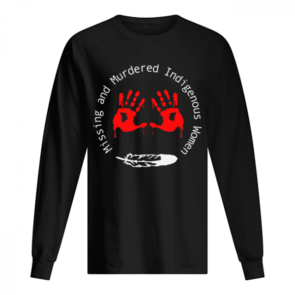 Missing And Murdered Indigenous Women  Long Sleeved T-shirt