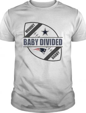 Mommy baby divided Daddy Dallas Cowboy vs New England Patriots shirt