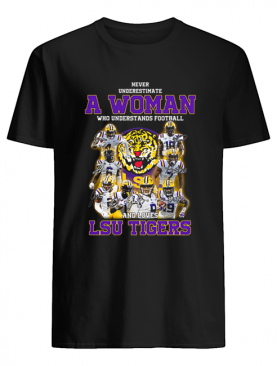 Never underestimate a woman who understands football LSU Tigers shirt
