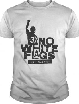 No White Flags Team Gleason shirt