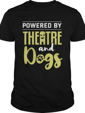 Powered By Theatre And Dogs shirt
