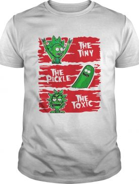 Rick And Morty the tiny the pickle the toxic shirt