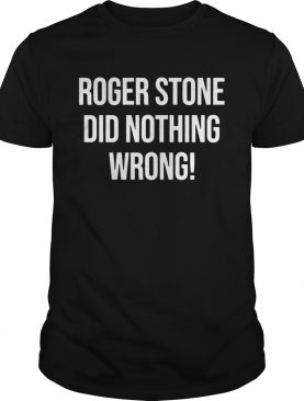 Roger Stone Did Nothing Wrong shirt