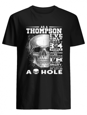 Skull As an Thompson i've only met about 3 or 4 people that understand shirt
