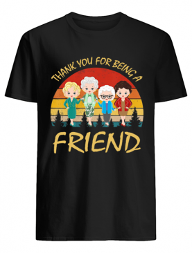 Thank You For Being A Friend The Golden Girls Vintage shirt