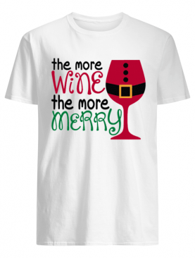 The More Wine The More Merry Christmas shirt