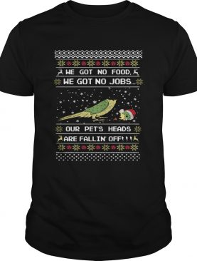We got no food we got on jobs our pets heads are fallin off Christmas shirt