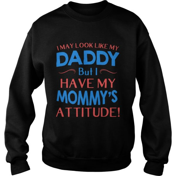 i may look like my daddy but i have my mommys attitude  Sweatshirt