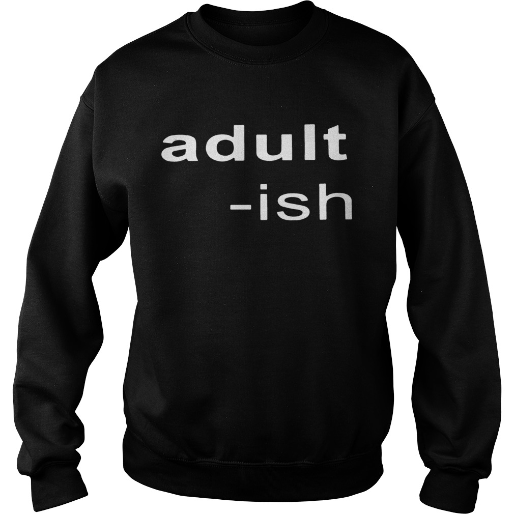 Adultish  Sweatshirt