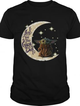 Baby Yoda I love you to the galaxy and back shirt