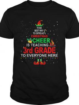 Elf Christmas Cheer is teaching 3rd Grade to everyone here shirt