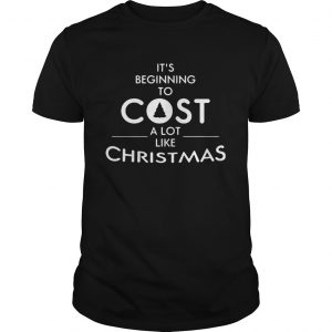 Its beginning to cost a lot like Christmas Xmas  Unisex