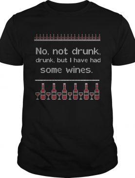 No Not Drunk Drunk But I Have Had Some Wines Ugly Christmas shirt