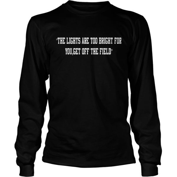 Aaron Jones The Lights Are Too Bright For You Get Off The Field  LongSleeve