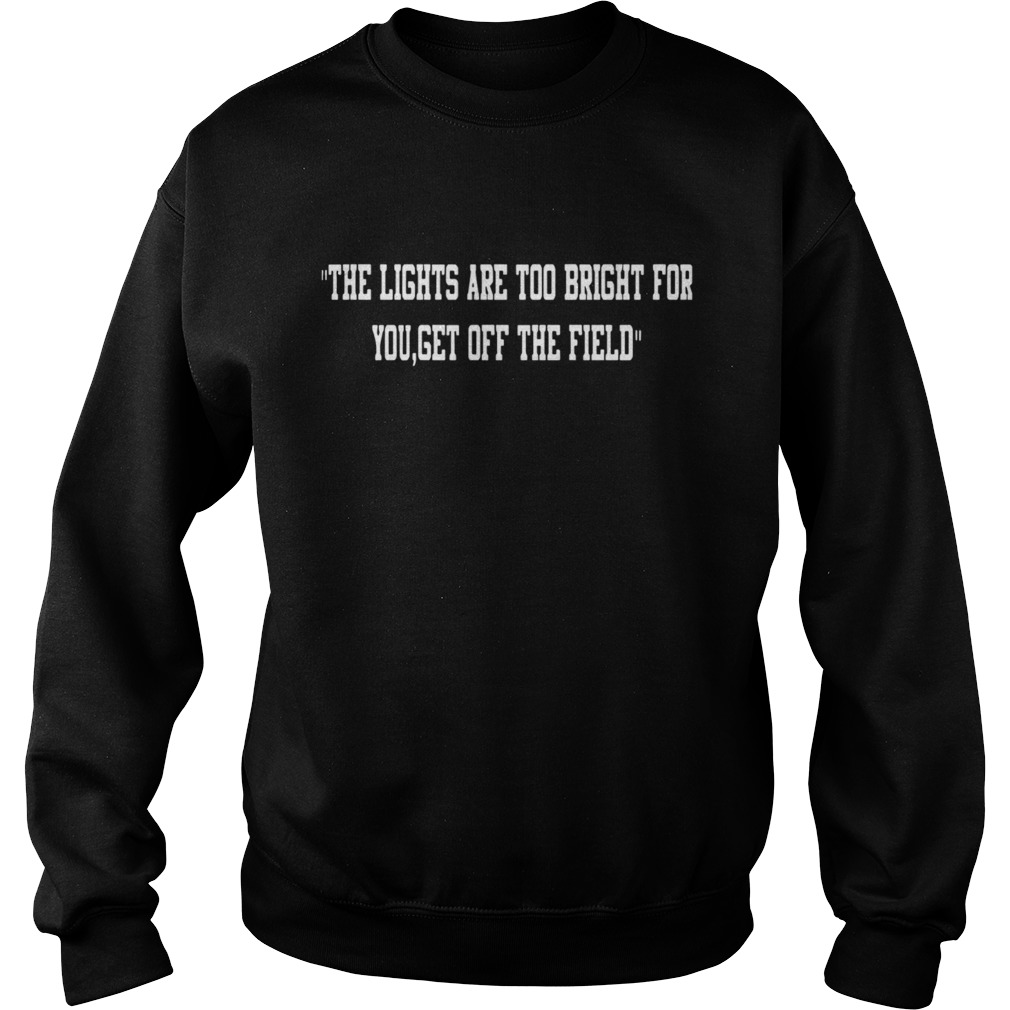 Aaron Jones The Lights Are Too Bright For You Get Off The Field  Sweatshirt