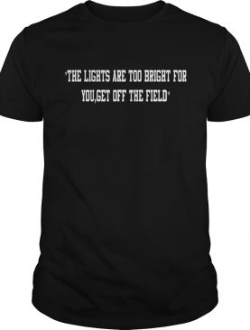 Aaron Jones The Lights Are Too Bright For You Get Off The Field shirt