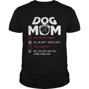 Bullmastiff Dog Mom Yes He Is My Child No He Isnt Just A Dog  Unisex