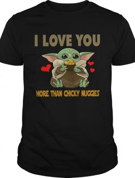 I Love you more than chicky nuggies Baby Yoda shirt