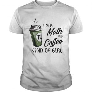 Im A Math And Coffee Kind Of Girl  Unisex