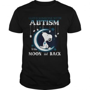 Snoopy I love someone with autism to the moon and back  Unisex