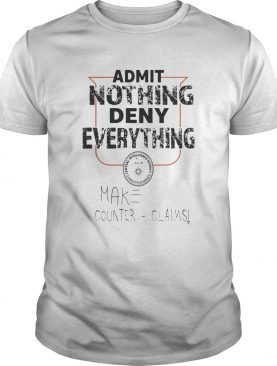 Admit Nothing Deny Everything Make Counter Claims shirt