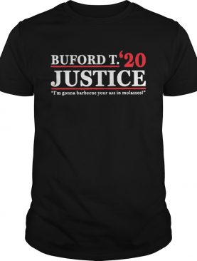 Buford T Justice 20 Im Gonna Barbecue Your Ass In Molasses shirt