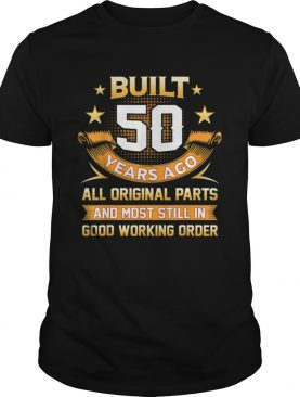 Built 50 Years Ago All Original Parts And Good Working Order shirt