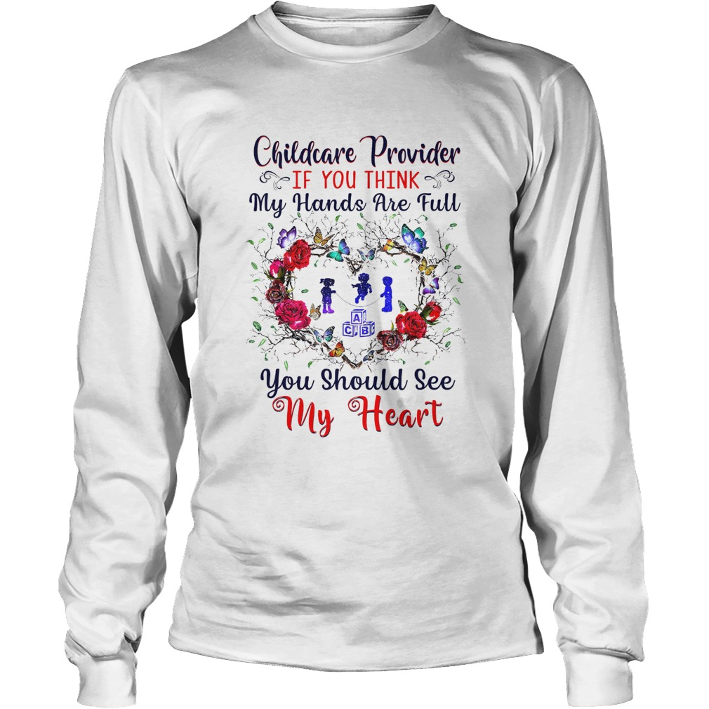 Childcare Provider If You Think My Hands Are Full You Should See My Heart  LongSleeve
