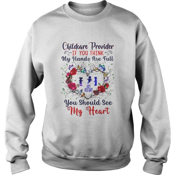 Childcare Provider If You Think My Hands Are Full You Should See My Heart  Sweatshirt