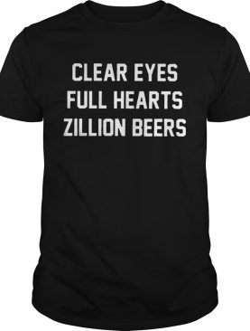 Clear Eyes Full hearts Zillon Beers shirt