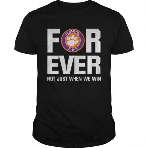 Clemson Tigers For ever not just when we win  Unisex