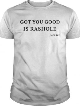 Got you good is rashole shirt