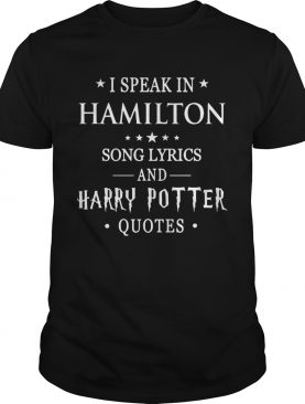 I speak in Hamilton song lyrics and Harry Potter quotes shirt