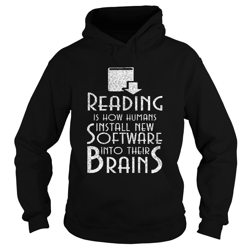 Reading Is How Humans Install New Software Into Their Brains  Hoodie