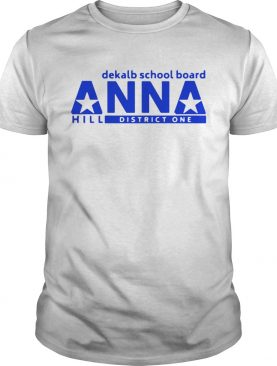 Vote Anna Hill District 1 Boe Put A CPA To Work For You shirt